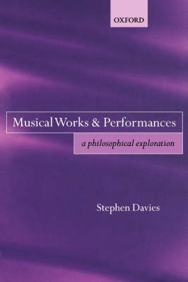 Musical Works and Performances: A Philosophical Exploration (Paperback)