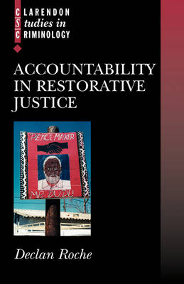 Accountability in Restorative Justice - Clarendon Studies in Criminology (Paperback)