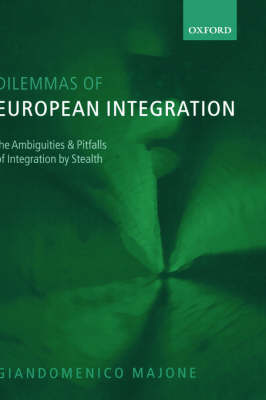 Dilemmas of European Integration: The Ambiguities and Pitfalls of Integration by Stealth (Hardback)