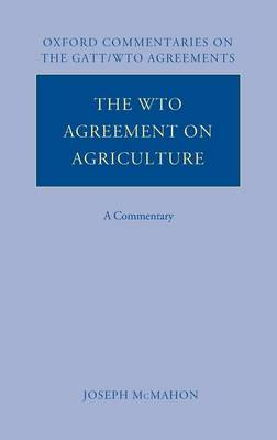 The WTO Agreement on Agriculture: A Commentary - Oxford Commentaries on GATT/WTO Agreements (Hardback)
