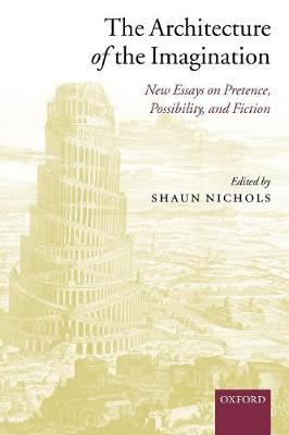 The Architecture of the Imagination: New Essays on Pretence, Possibility, and Fiction (Paperback)