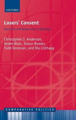 Losers' Consent: Elections and Democratic Legitimacy - Comparative Politics (Hardback)