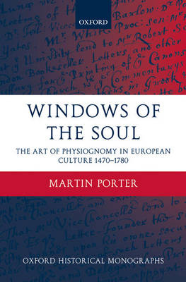 Windows of the Soul: Physiognomy in European Culture 1470-1780 - Oxford Historical Monographs (Hardback)