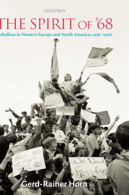The Spirit of '68: Rebellion in Western Europe and North America, 1956-1976 (Hardback)