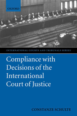 Compliance with Decisions of the International Court of Justice - THE INTERNATIONAL COURTS & TRIBUNALS SERIES (Hardback)