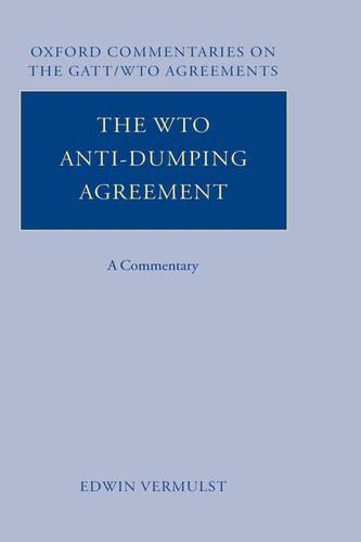 The WTO Anti-Dumping Agreement: A Commentary - Oxford Commentaries on GATT/WTO Agreements (Hardback)