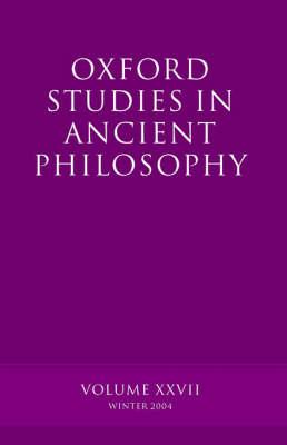 Oxford Studies in Ancient Philosophy XXVII: Winter 2004 - Oxford Studies in Ancient Philosophy (Hardback)