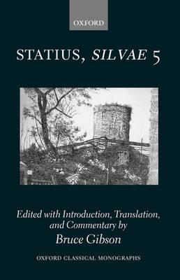 Statius Silvae 5 - Oxford Classical Monographs (Hardback)