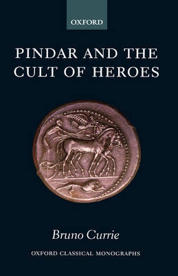 Pindar and the Cult of Heroes - Oxford Classical Monographs (Hardback)
