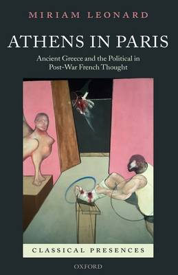 Athens in Paris: Ancient Greece and the Political in Post-War French Thought - Classical Presences (Hardback)