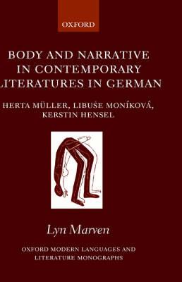 Body and Narrative in Contemporary Literatures in German: Herta Muller, Libuse Monikova, Kerstin Hensel - Oxford Modern Languages and Literature Monographs (Hardback)