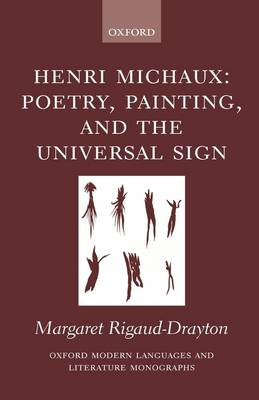 Henri Michaux: Poetry, Painting and the Universal Sign - Oxford Modern Languages and Literature Monographs (Hardback)