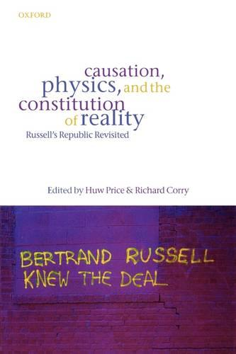 Causation, Physics, and the Constitution of Reality: Russell's Republic Revisited (Paperback)