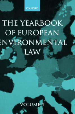 The Yearbook of European Environmental Law: Volume 5 - Yearbook European Environmental Law (Hardback)
