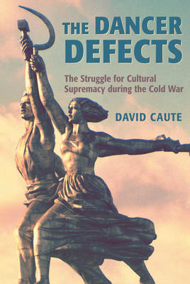 The Dancer Defects: The Struggle for Cultural Supremacy during the Cold War (Paperback)
