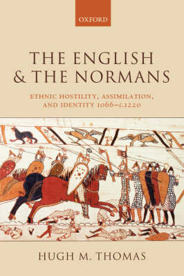 The English and the Normans: Ethnic Hostility, Assimilation, and Identity 1066-c.1220 (Paperback)