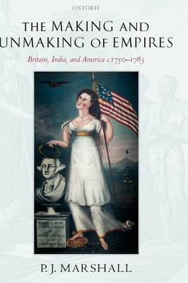 The Making and Unmaking of Empires: Britain, India, and America c.1750-1783 (Hardback)