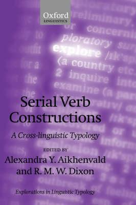 Serial Verb Constructions: A Cross-Linguistic Typology - Explorations in Linguistic Typology (Hardback)