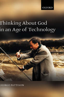 Thinking about God in an Age of Technology (Hardback)