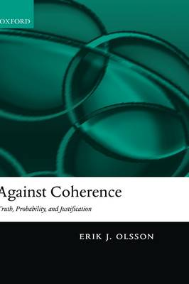 Against Coherence: Truth, Probability, and Justification (Hardback)