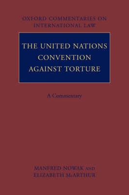 The United Nations Convention Against Torture: A Commentary - Oxford Commentaries on International Law (Hardback)