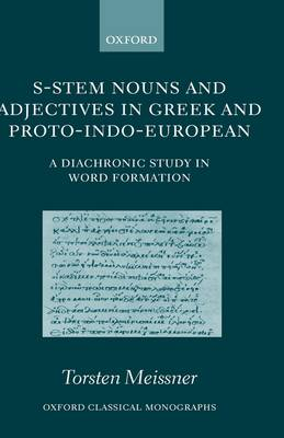 S-Stem Nouns and Adjectives in Greek and Proto-Indo-European: A Diachronic Study in Word Formation - Oxford Classical Monographs (Hardback)