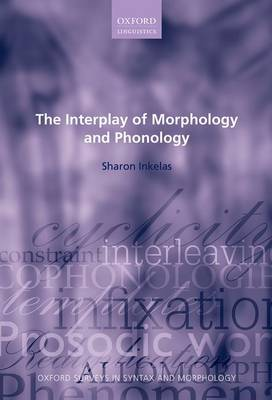 The Interplay of Morphology and Phonology - Oxford Surveys in Syntax & Morphology 8 (Hardback)