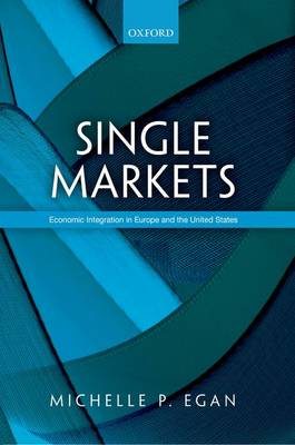 Single Markets: Economic Integration in Europe and the United States (Hardback)
