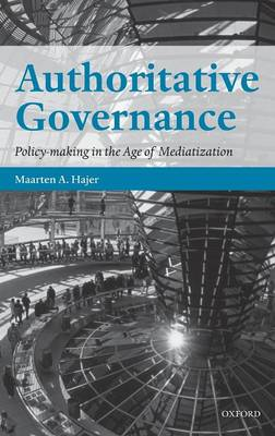 Authoritative Governance: Policy Making in the Age of Mediatization (Hardback)