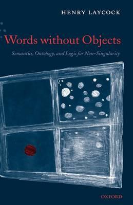Words without Objects: Semantics, Ontology, and Logic for Non-Singularity (Hardback)
