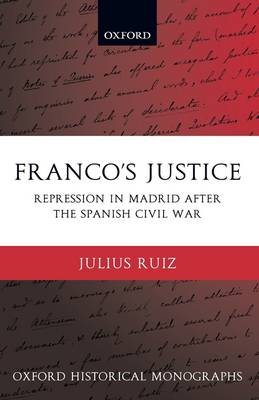 Franco's Justice: Repression in Madrid after the Spanish Civil War - Oxford Historical Monographs (Hardback)