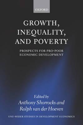 Growth, Inequality, and Poverty: Prospects for Pro-poor Economic Development - WIDER Studies in Development Economics (Paperback)
