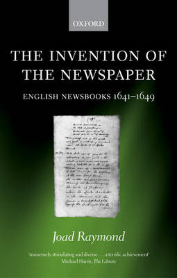 The Invention of the Newspaper: English Newsbooks 1641-1649 (Paperback)
