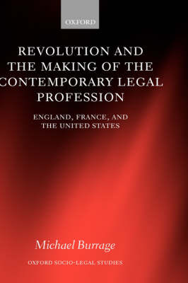 Revolution and the Making of the Contemporary Legal Profession: England, France, and the United States - Oxford Socio-Legal Studies (Hardback)