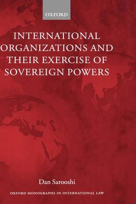 International Organizations and their Exercise of Sovereign Powers - Oxford Monographs in International Law (Hardback)