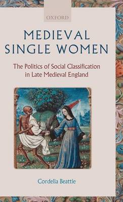 Medieval Single Women: The Politics of Social Classification in Late Medieval England (Hardback)