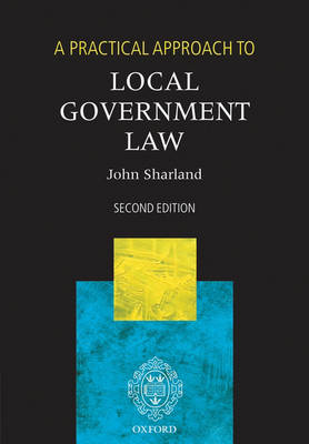 A Practical Approach to Local Government Law - A Practical Approach (Paperback)