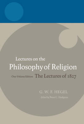 Hegel: Lectures on the Philosophy of Religion: One-Volume Edition, The Lectures of 1827 - Hegel Lectures (Paperback)