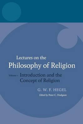 Hegel: Lectures on the Philosophy of Religion: Volume I: Introduction and the Concept of Religion - Hegel Lectures (Hardback)