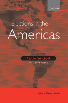 Elections in the Americas: Elections in the Americas: A Data Handbook South America Volume 2 (Hardback)