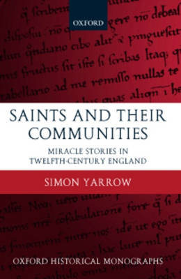 Saints and their Communities: Miracle Stories in Twelfth-Century England - Oxford Historical Monographs (Hardback)