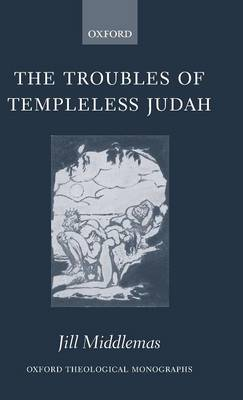 The Troubles of Templeless Judah - Oxford Theological Monographs (Hardback)