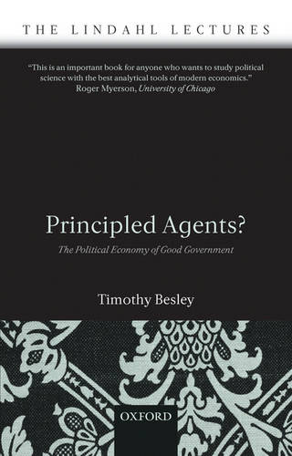 Principled Agents?: The Political Economy of Good Government - The Lindahl Lectures (Paperback)