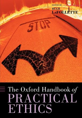 The Oxford Handbook of Practical Ethics - Oxford Handbooks (Paperback)