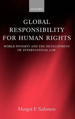 Global Responsibility for Human Rights: World Poverty and the Development of International Law (Hardback)
