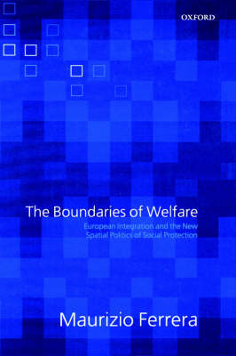 The Boundaries of Welfare: European Integration and the New Spatial Politics of Social Protection (Hardback)