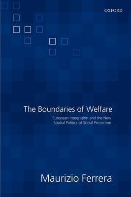 The Boundaries of Welfare: European Integration and the New Spatial Politics of Social Protection (Paperback)