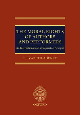 The Moral Rights of Authors and Performers: An International and Comparative Analysis (Hardback)