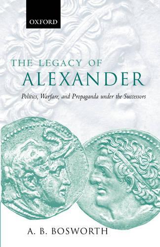 The Legacy of Alexander: Politics, Warfare, and Propaganda under the Successors (Paperback)