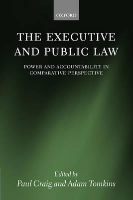 The Executive and Public Law: Power and Accountability in Comparative Perspective (Hardback)